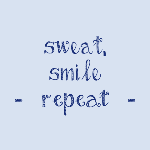 Sweat, smile - repeat -